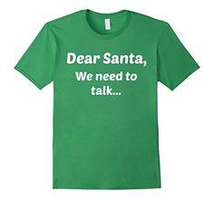 Men's Dear Santa, We need to talk 2XL Grass Dear Santa, W... https://www.amazon.com/dp/B01N64H3VR/ref=cm_sw_r_pi_dp_x_sR2lybSQ7F6K3