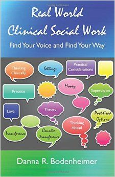 Real World Clinical Social Work: Find Your Voice and Find Your Way, by Danna Bodenheimer