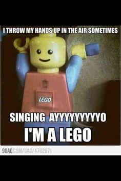 I throw my hands up in the air sometimes.  Singing AYYYYYYYYYYO, I'M A LEGO!!!