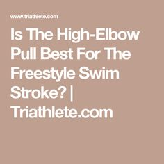 Is The High-Elbow Pull Best For The Freestyle Swim Stroke?  | Triathlete.com