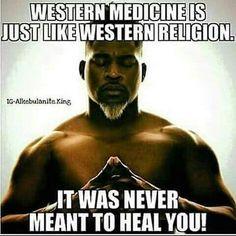 Western medicine is just like western religion.