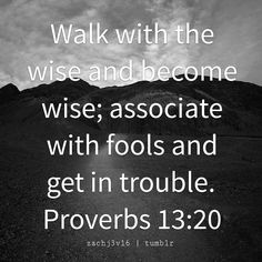 Bible Quotes — Proverbs 13:20. Choose your friends wisely. The...