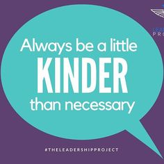 Reposting @leadershiprojec: Always be a little kinder than necessary! #WhyNot #ageofthegoodguy #entrepreneur #theleadershipproject #quotes #glasshalffull #inspirationalquotes #instagood #quoteoftheday #quotestoliveby #garyvee #leadership #hurrytobekind #kindnessmatters #bekind #behappy