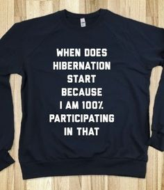 857ad496b I think about this ever winter, too bad we didn't hibernate, it · Funny  ShirtsTee ShirtsFunny SweatersFunny SweatshirtsHoodiesShirts ...