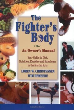 The Fighter's Body: An Owner's Manual: Your Guide to Diet, Nutrition, Exercise and Excellence in the Martial Arts by Loren W. Christensen,http://www.amazon.com/dp/1880336812/ref=cm_sw_r_pi_dp_DUH3sb0M67HMD8TH