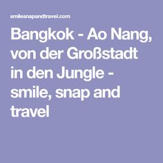 Bangkok - Ao Nang, von der Großstadt in den Jungle - smile, snap and travel