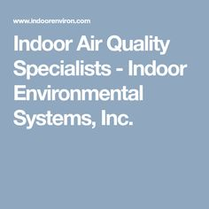 Indoor Air Quality Specialists - Indoor Environmental Systems, Inc.