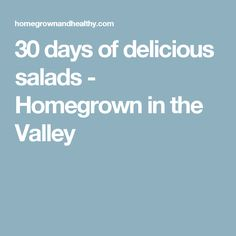 30 days of delicious salads - Homegrown in the Valley