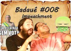 Badauê #8 - Impeachment - e criação da CEI Comissão especial de Impeachment