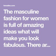 The masculine fashion for women is full of amazing ideas what will make you look fabulous. There are so many fabulous examples how ladies updated their styles by incorporating menswear essentials into their wardrobes. The working atmosphere is an ideal place where you can rock mannish clothes. Avoid stretchable material whilst buying jeans as it…