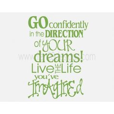 Go confidently in the direction of your dreams - Live the life you've imagined - Wall Quote Decal