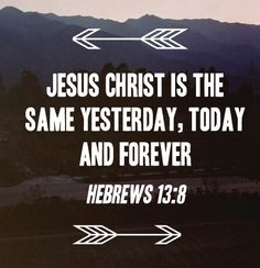 Hebrews 13:8...#Jesus #same #yesterday #today #tomorrow #jezus #christen #bijbelboek #hebreeën #priester #schrift #christendom #bijbelhertaling #Paul_Thoen #gebed #bijbel #kerk http://www.johanpersyn.com/brief-aan-de-hebreeen-nederlandse-vertaling-p-thoen/