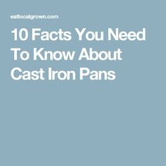 10 Facts You Need To Know About Cast Iron Pans