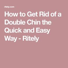 How to Get Rid of a Double Chin the Quick and Easy Way - Ritely
