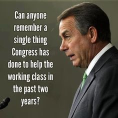 Nope. And if the Teapublicans continue obstructing, then they are out of a job come 2014!!!!!