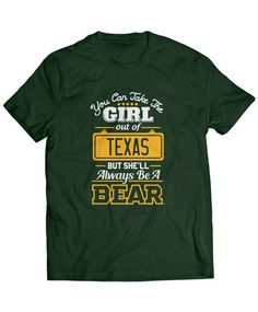 """You can take the girl out of Texas, but she'll always be a Bear"" tee #SicEm"