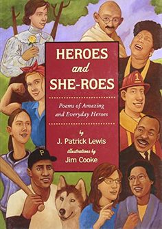 Heroes and She-roes: Poems of Amazing and Everyday Heroes by J. Patrick Lewis http://www.amazon.com/dp/0803729251/ref=cm_sw_r_pi_dp_PbBlvb125ED1F