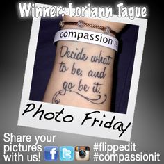 """Our Photo Friday winner is Loriann Tague!    Loriann is trying to enrich her life immeasurably and hopefully somehow have a part in making this world a better place to live. Her words, """"Believe in yourself. You are here for a purpose that only you can fulfill. Find confidence and joy in that! COMPASSION IT!!""""    Don't forget to keep sending us your COMPASSION IT pictures via Facebook, Twitter and Instagram #compassionit #flippedit"""