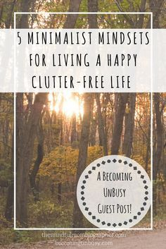 5 Minimalist Mindsets for Living a Happy Clutter-Free Life – Becoming UnBusy Guest Post Simple House, Simple Living, Natural Living, Minimalism Living, How To Become Happy, Becoming Minimalist, Minimalist Lifestyle, Minimalist Style, Minimalist Fashion