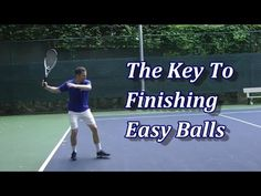 The Key To Finishing Easy Balls - YouTube -gradual acceleration emphasized -returns,volleys,serves & lobs