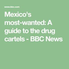 Mexico's most-wanted: A guide to the drug cartels - BBC News