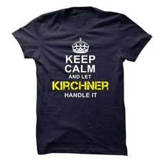 Cool Keep Calm And Let Kirchner Handle It! T-Shirts