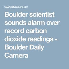 Boulder scientist sounds alarm over record carbon dioxide readings - Boulder Daily Camera