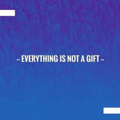 Just in: Everything is NOT a Gift https://www.prevolving.com/everything-is-not-a-gift/?utm_campaign=crowdfire&utm_content=crowdfire&utm_medium=social&utm_source=pinterest