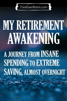 One man's journey from insane spending to retirement saving. It doesn't matter where you are coming from, how much debt you have, how much you've wasted in the past. YOU CAN RETIRE EARLY. You just have to want it bad enough. Is it time for your retirement awakening?
