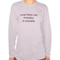 Great Moms Get Promoted to Grandma T-shirts