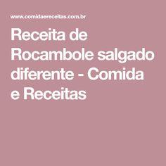 Receita de Rocambole salgado diferente - Comida e Receitas