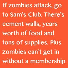 Sam's Club has it all. Zombies would love to get a membership. http://HaveHeartDaily.net