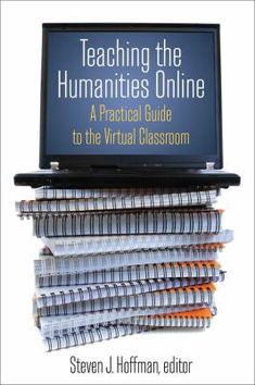 Essays on techniques and best practices for teaching the humanities in online environments. Topics include curriculum preparation, electronic courseware, blended classrooms, social networking applications, and assessment of online learning.
