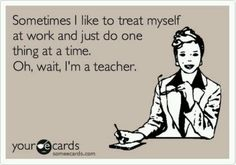 Teacher humor.... phone calls, helping students, setting up labs, emails, parent calls, meetings...can I say more?