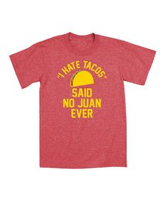 Love this Heather Red 'I Hate Tacos Said No Juan Ever' Tee - Men by Ay Caramba on #zulily! #zulilyfinds