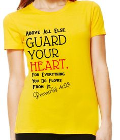 Above all else, guard your heart. Proverbs  Christian T shirt by Kingdom-Tee http://kingdomtee.indigoclothing.com