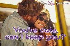 You're cute, can I keep you? #purelovequotes