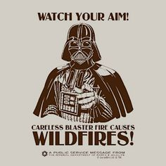 "Star Wars Darth Vader Funny - ""Watch your aim!  Careless Blaster Fire Causes Wildfires!"" (click on photo to purchase this artwork)"