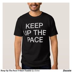 Keep Up The Pace T-Shirt Tumblr. #tumblr #zazzle #polyvore #fashionblogger #streetstyle #inspiration #hipster #teen