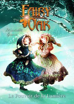 Sous le feuillage: Fairy Oak - Tome 3 - Le Pouvoir de la Lumière ♡♡♡