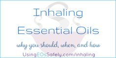 Inhaling essential oils – why you should, when, and how | Using Essential Oils Safely
