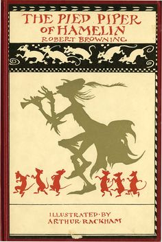"""""""The Pied Piper Of Hamelin"""" by Robert Browning, with illustrations by Arthur Rackham. 1934"""