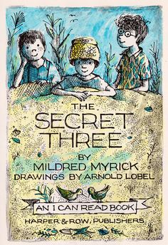 The Secret Three by Mildred Myrick, illustrated by Arnold Lobel. Harper and Row, 1963
