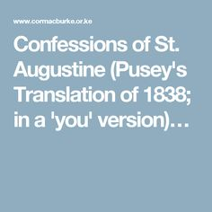 Confessions of St. Augustine (Pusey's Translation of 1838; in a 'you' version)…