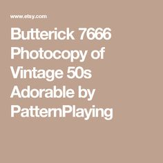 Butterick 7666 Photocopy of Vintage 50s Adorable by PatternPlaying
