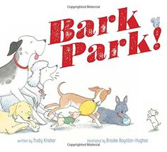 Bark Park (Book) : Krisher, Trudy : Told in rhyming text, dogs have a wonderful day at the dog park. New Children's Books, Dog Books, Animal Books, Used Books, Rhyming Pictures, Dachshund Love, Early Literacy, Dog Park, New Pictures