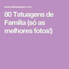 80 Tatuagens de Família (só as melhores fotos!)