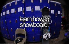 bucket list- learn how to snowboard