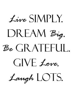 live simply. dream big. be grateful. give love. laugh lots.    living in autumn tumblr  #words #quotes