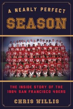 A nearly perfect season : the inside story of the 1984 San Francisco 49ers by Chris Willis